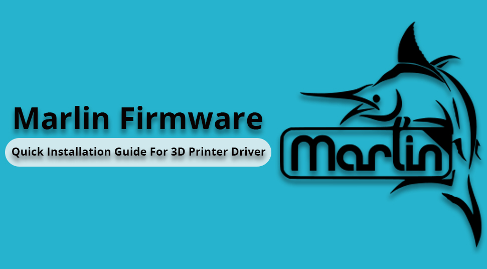 Marlin Firmware Quick Installation Guide For 3D Printer Driver